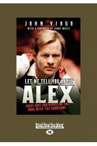 Let Me Tell You about Alex: Crazy Days and Nights on the Road with the Hurricane (Large Print 16pt)