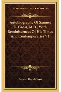 Autobiography of Samuel D. Gross, M.D., with Reminiscences of His Times and Contemporaries V1