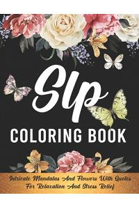 SLP Coloring Book: For Relaxation And Stress Relief, SLP Gifts, Speech Therapist, Speech Language Pathologist Gifts