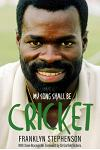 My Song Shall Be Cricket: The Autobiography of Franklyn Stephenson