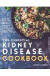 Essential Kidney Disease Cookbook: 130 Delicious, Kidney-Friendly Meals to Manage Your Kidney Disease (Ckd)