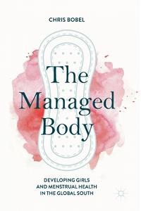 The Managed Body: Developing Girls and Menstrual Health in the Global South