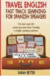 Travel English: Fast Track Learning for Spanish Speakers: The most used 100 words you need to get around when traveling in English spe