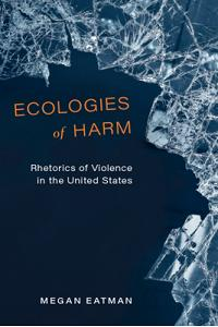 Ecologies of Harm: Rhetorics of Violence in the United States