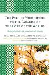 The Path of Worshippers to the Paradise of the Lord of the Worlds: Minhaj Al-Abidin Ila Jannat Rabb Al-Alamin