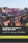 The March of Christianity in Uganda (2nd Edition): History of Christianity in Uganda