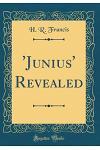 'Junius' Revealed (Classic Reprint)