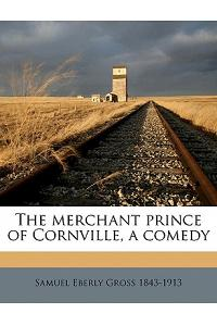The Merchant Prince of Cornville, a Comedy
