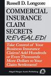 Commercial Insurance Claim Secrets Revealed!: Take Control Of Your BusinessInsurance Claims! Add Hundreds Or Even Thousands More Dollars To Your Claim