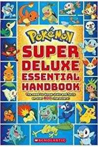 Pokémon Super Deluxe Essential Handbook: The Need-To-Know Stats and Facts on Over 800 Characters