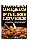 Appetizing Breads for Paleo Lovers: 50 Perfect Paleo Bread, Muffin, Pancake and Waffle Recipes