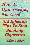 How To Quit Smoking For Good: 312 Effective Tips To Stop Smoking Cigarettes
