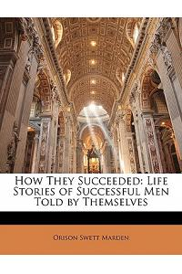 How They Succeeded: Life Stories of Successful Men Told by Themselves