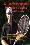 32 Tennis Strategies for Today's Game: The 32 Most Valuable Tennis Strategies You Will Ever Learn!