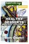 Healthy Desserts: Over 80 Quick & Easy Gluten Free Low Cholesterol Whole Foods Recipes full of Antioxidants & Phytochemicals