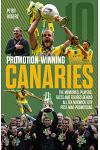 Promotion Winning Canaries: Memories, Players, Facts and Figures Behind All of Norwich City's Post-War Promotions