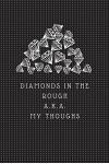 Diamonds in the Rough A.K.A. My Thoughts: 6x9, Black Cover. 200 Page Lined, Ruled Book, Gratitude Journal, Review Log, Blogger Log, Idea Log, Brainsto