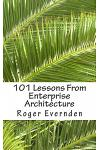 101 Lessons from Enterprise Architecture: A Succinct Collection of Useful Tips and Guidelines