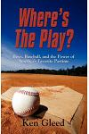 Where's the Play? Boys, Baseball, and the Power of America's Favorite Pastime