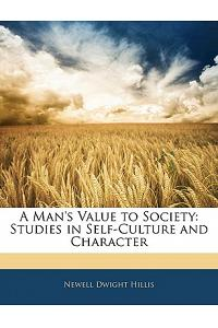 A Man's Value to Society: Studies in Self-Culture and Character