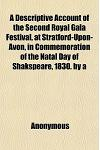 A   Descriptive Account of the Second Royal Gala Festival, at Stratford-Upon-Avon, in Commemoration of the Natal Day of Shakspeare, 1830. by a Member