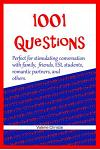 1001 Questions: Perfect for Stimulating Conversation with Family, Friends, ESL Students, & Romantic Partners.