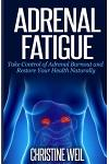 Adrenal Fatigue: Take Control of Adrenal Burnout and Restore Your Health Natural
