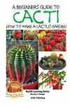 A Beginner's Guide to Cacti - How to Make a Cactus Garden