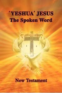 'Yeshua' Jesus - The Spoken Word