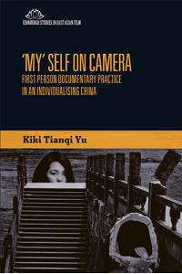 'my' Self on Camera: First Person Documentary Practice in an Individualising China