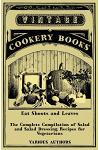 Eat Shoots and Leaves - The Complete Compilation of Salad and Salad Dressing Recipes for Vegetarians