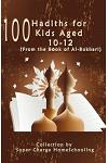 100 Hadiths for Kids Aged 10-12 (from the Book of Al-Bukhari)