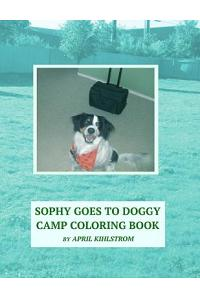 Sophy Goes To Doggy Camp Coloring Book