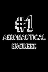 #1 Aeronautical Engineer: Best Aircraft & Spacecraft Developer Ever Appreciation Gift Notebook