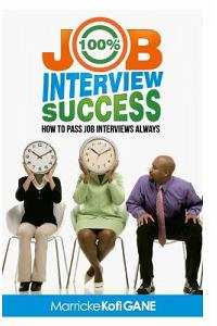 100% Job Interview Success: [how to Always Succeed at Job Interviews (Techniques, DOS & Don'ts, Interview Questions, How Interviewers Think)]