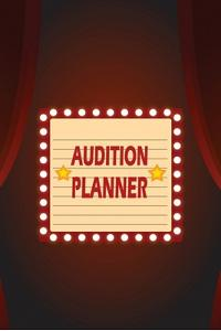 Audition Planner: Prepare for and Get Cast in Audition Sheets, Freewriting Space for Actors