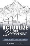 Actualize Your Dreams: From Wishful Thinking to Reality