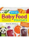 101 DIY Baby Food Pouches: Incredibly Easy Recipes for Reusable Pouches
