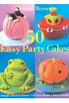 Debbie Brown's 50 Easy Party Cakes