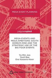 Mega-Events and Mega-Ambitions: South Korea's Rise and the Strategic Use of the Big Four Events