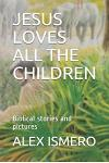 Jesus Loves All the Children: Biblical Stories and Pictures