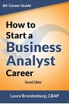 How to Start a Business Analyst Career: The handbook to apply business analysis techniques, select requirements training, and explore job roles leadin