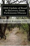 2018 Update of Road to Recovery from Parkinsons Disease: Promising New Therapies That Offer Relief from Symptoms of Parkinson's Disease