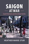 Saigon at War: South Vietnam and the Global Sixties