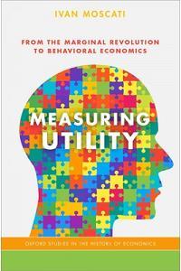 Measuring Utility: From the Marginal Revolution to Behavioral Economics