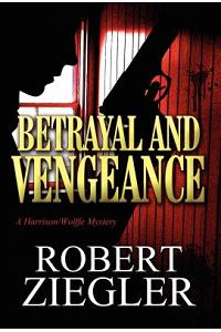 Betrayal and Vengeance: A Harrison/Wolffe Mystery