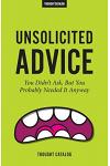 Unsolicited Advice: You Didn't Ask, But You Probably Needed It Anyway