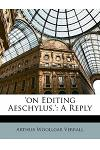 'on Editing Aeschylus.': A Reply