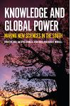 Knowledge and Global Power: Making New Sciences in the South