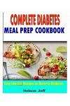 Complete Diabetes Meal Prep Cookbook: Easy Low Carb Recipes To Reverse Diabetes